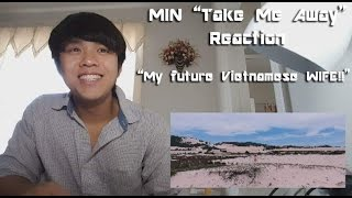 "VPOP REACTION | MIN - TAKE ME AWAY M/V ""My future Vietnamese WIFE!!"""