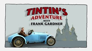 Tintin´s Adventure with Frank Gardner - A great documentation and journey