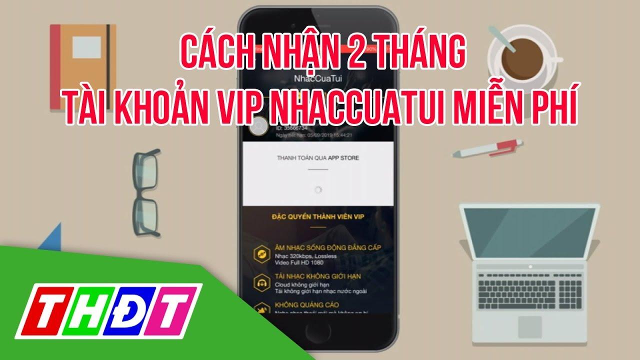 Cách nhận 2 tháng tài khoản VIP Nhaccuatui miễn phí | Thế giới số | THDT