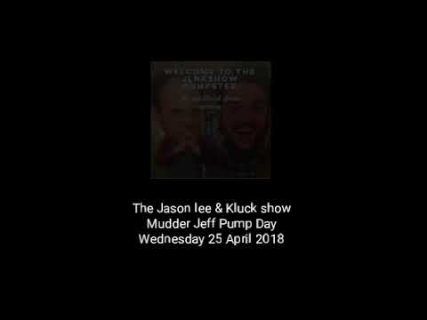The Jason Lee And Kluck Show - Mudder Jeff Pump Day - 25/04/18