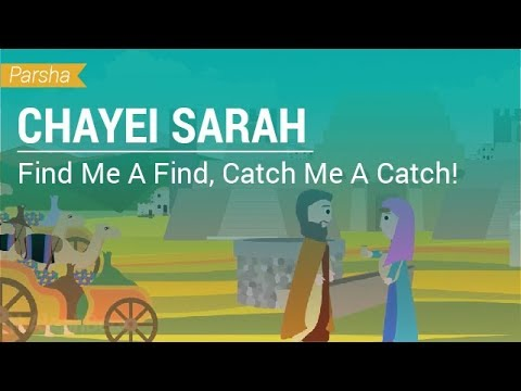 Parshat Chayei Sarah: Find Me A Find, Catch Me A Catch!
