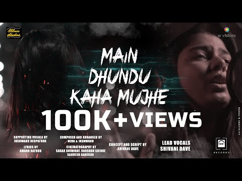 Main Dhundu Kaha Mujhe | Shivani Dave Filmix Studios Official Song