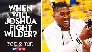 When will Anthony Joshua fight Deontay Wilder?   Frank Smith & Spencer Fearon   Toe 2 Toe
