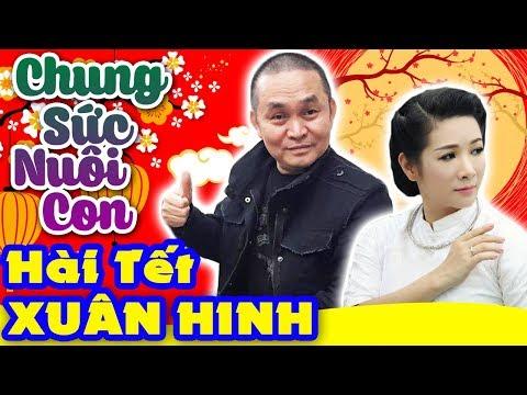 Hài Xuân Hinh | Chung Sức Nuôi Con | Hài Tết Xuân Hinh, Thanh Thanh Hiền Mới Nhất