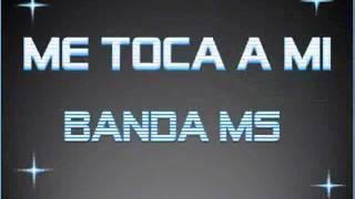 Me Toca A Mi - Banda MS