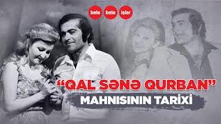 """""""Qal, sənə qurban"""" mahnısının tarixi"""