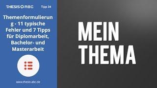 THESIS-ABC Tipp 34: Themenformulierung - 11 typische Fehler und 7 Tipps