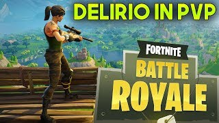 DELIRIO IN PVP ►FORTNITE Gameplay ITA ► BATTLE ROYALE / BATTAGLIA REALE