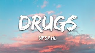 UPSAHL - Drugs (Lyrics)