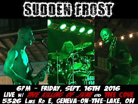 SUDDEN FROST Live @ The Cove (E. Geneva,OH) [9/16/16]