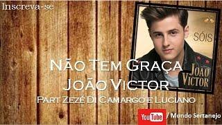 Não Tem Graça - João Victor Part Zezé Di Camargo e Luciano |Mundo Sertanejo|