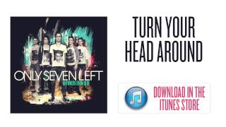 Only Seven Left - Turn Your Head Around