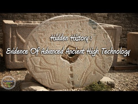 Hidden History : Evidence Of Lost Ancient High Technology