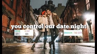 YOU CONTROL OUR DATE NIGHT IN NYC