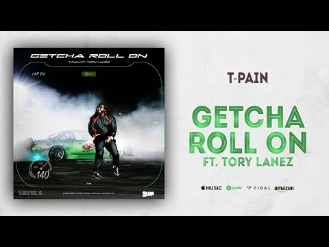 T-Pain - Getcha Roll On Ft. Tory Lanez