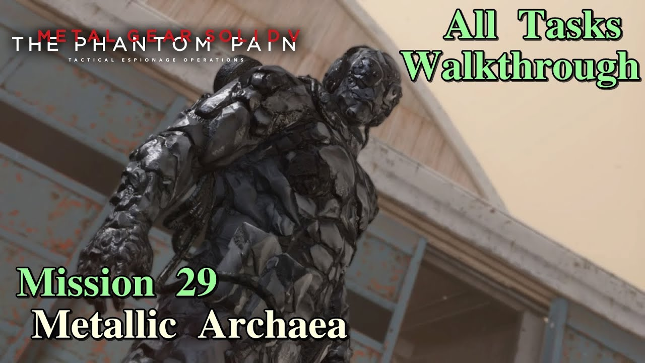 Metal Gear Solid V: The Phantom Pain ★ Mission 29: Metallic Archaea [ All  Tasks ]