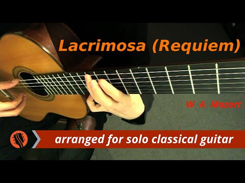 "W. A. Mozart - ""Lacrimosa,"" from Requiem in D minor, K. 626 (Guitar Transcription)"
