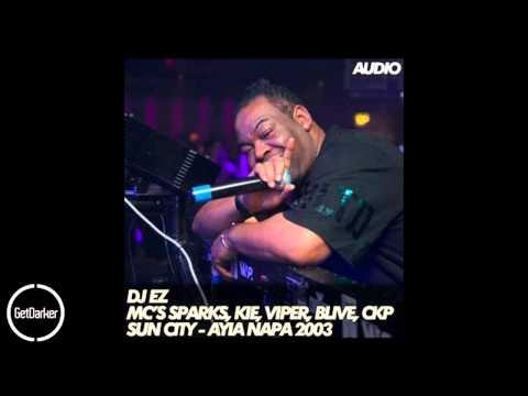 DJ EZ - MC's Sparks & Kie, Viper, B-Live, CKP, K2 Family - Sun City - Ayia Napa 2003