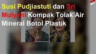 Susi Pudjiastuti & Sri Mulyani Kompak Tolak Air Mineral Botol Plastik