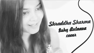 Ishq Bulaava - Hasee Toh Phasee [Cover Song] | Shraddha Sharma