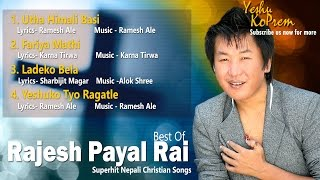 Best of Rajesh Payal Rai - Nepali Christian Songs Collection