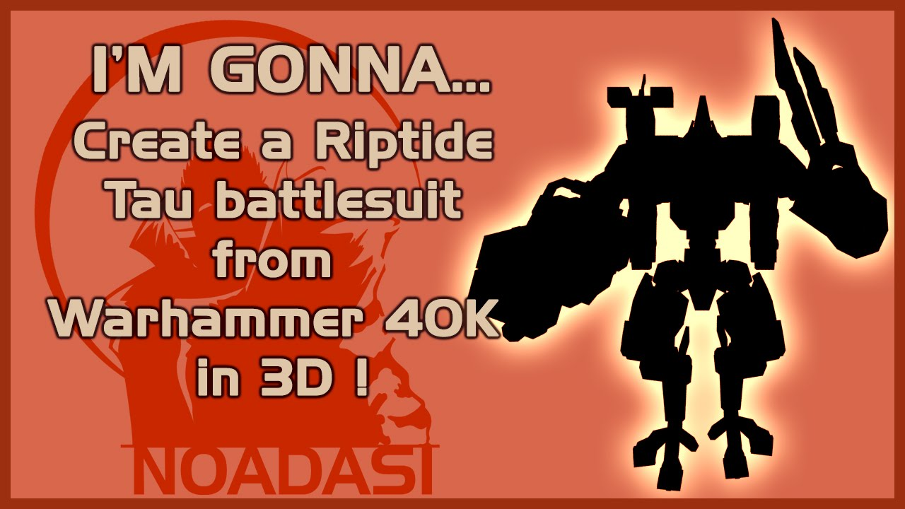 I'M GONNA    Create a Riptide Tau battlesuit from Warhammer 40K in 3D !