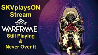 SKVplaysON - WARFRAME - Still Addicted To This Game, Stream, [ENGLISH] PC Gameplay