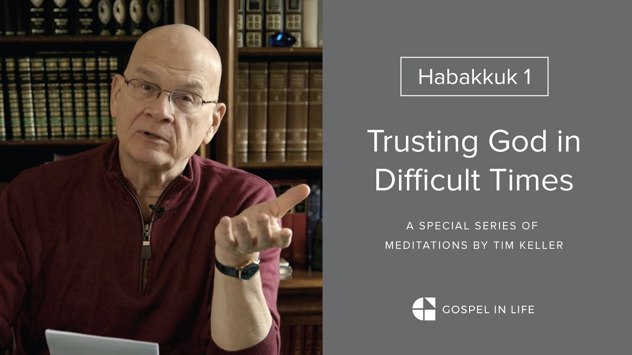 Trusting God in Difficult Times - Habakkuk 1 Meditation by Tim Keller