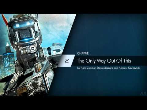 02 Hans Zimmer - Chappie - The Only Way Out Of This