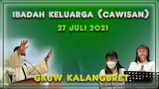 IBADAH KELUARGA, 27 JULI 2021, KALANGBRET, OK