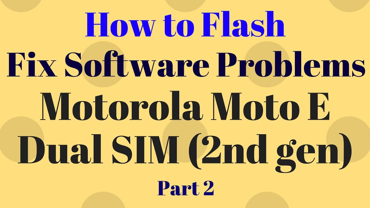 How to Flash Motorola Moto E Dual SIM 2nd gen XT1506 Part 1 by GSM Helpful