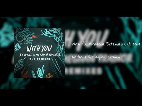 Kaskade & Meghan Trainor -  'With You' (Kaskade Extended Club Mix)