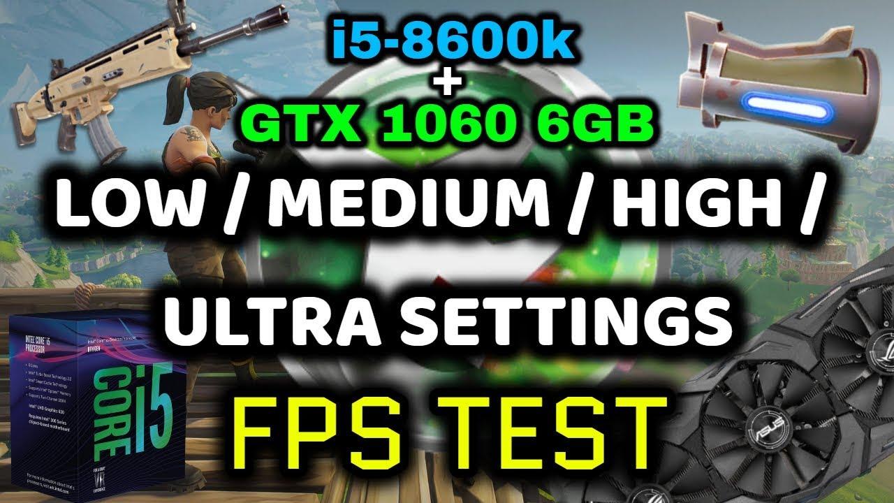 [FORTNITE] i5-8600k + GTX 1060 6GB LOW/MEDIUM/HIGH/ULTRA FPS TEST