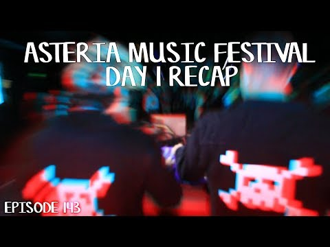ASTERIA MUSIC & ARTS FESTIVAL 2018 - DAY 1 RECAP