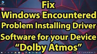"""Fix Dolby Atmos error """"Windows Encountered a Problem Installing Driver Software for your Device"""""""