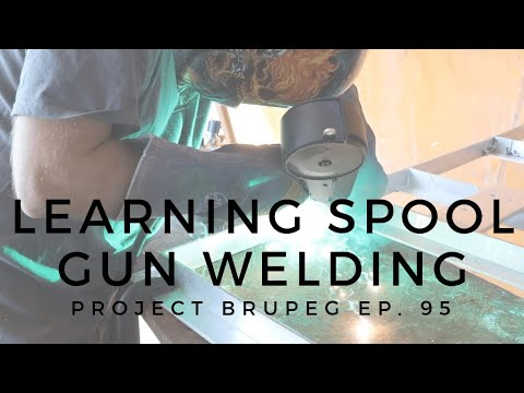 Learning To Weld With A Spool Gun - Project Brupeg Ep. 95