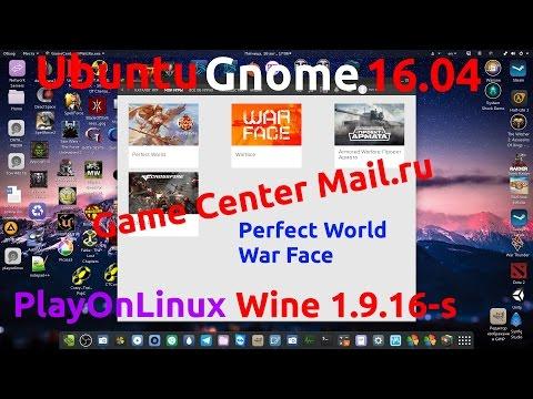 Игровой центр Mail.ru на Ubuntu Gnome 16.04, WarFace, Perfect World