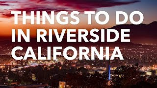 Riverside: Things to Do, See and Experience