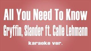 Gryffin, Slander - All You Need To Know ft. Calle Lehmann karaoke ver.