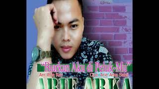 ARIE ARKA - BIARKAN AKU DI PELUK-MU (2019)