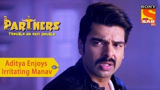 Your Favorite Character | Aditya Enjoys Irritating Manav | Partners Double Ho Gayi Trouble