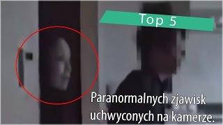 Top 5: Paranormalnych zjawisk uchwyconych na kamerze