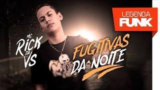 Video MC Rick da VS - Fugitivas da Noite download MP3, 3GP, MP4, WEBM, AVI, FLV September 2017