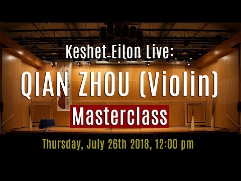 Keshet Eilon Live: Qian Zhou (Violin) Masterclass, July 26th, 2018 12:00pm
