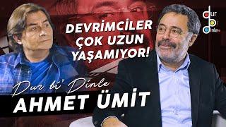 "AHMET ÜMİT ""BUGÜN OLSA O LAFI SÖYLEMEM!"""