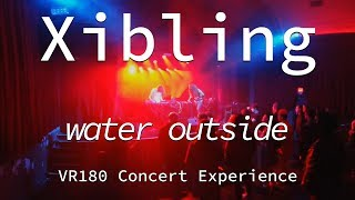 Xibling | Water Outside | Live VR180 Experience | April 10, 2019