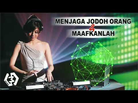 DJ MENJAGA JODOH ORANG & MAAFKANLAH REMIX 2018