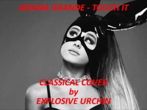 Ariana Grande - Touch It (Full Classical Cover)