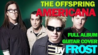 The Offspring - Americana ¡FULL ALBUM GUITAR COVER! =by FROST= 320Kbps Studio Quality