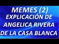 Memes Explicacion De Angelica Rivera De La Casa Blanca (parte 2)